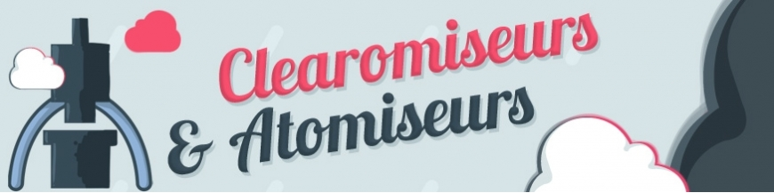 Clearomiseurs et Atomiseurs